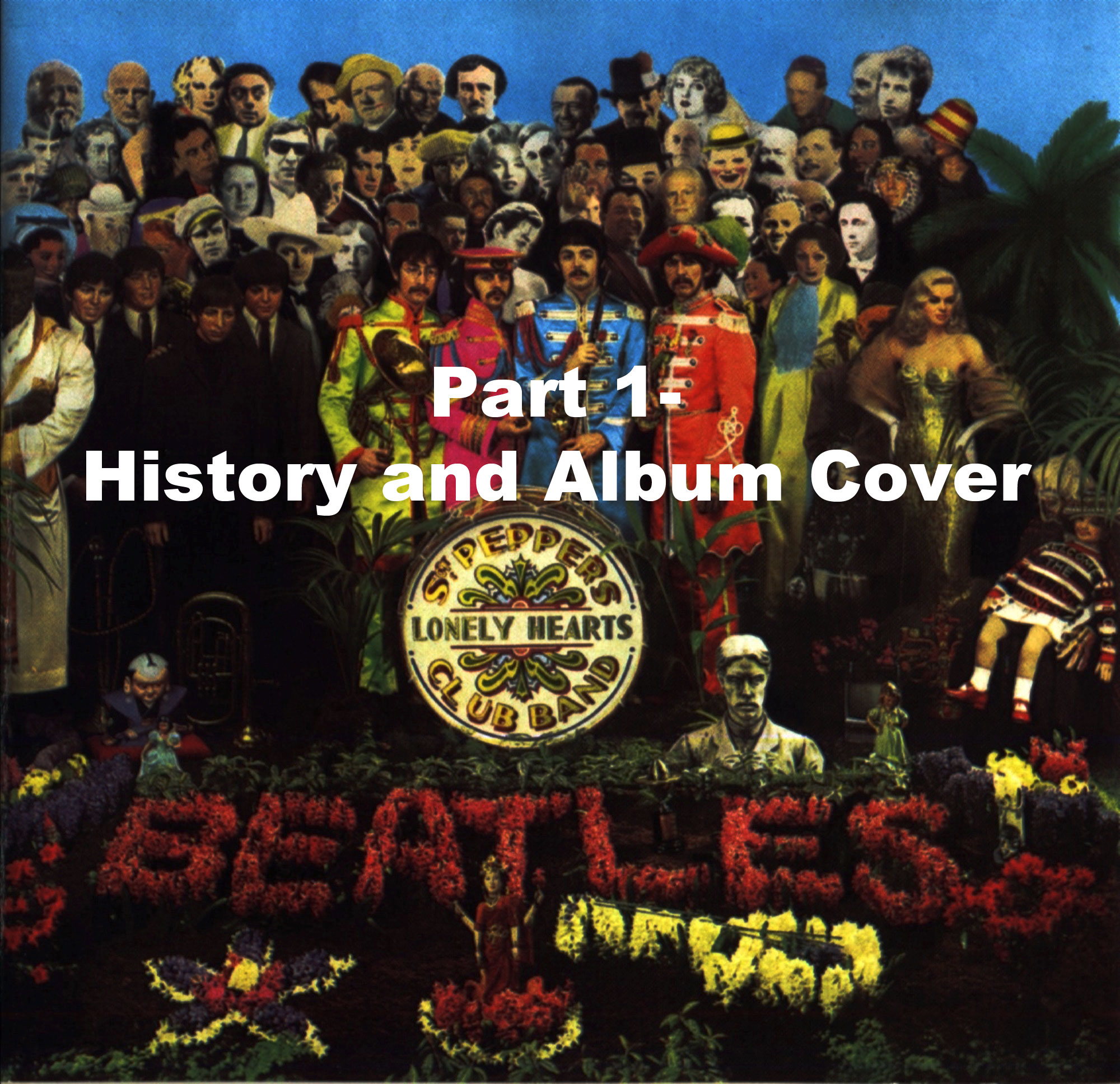 Sgt. Pepper (Part 1-History and Album Cover)